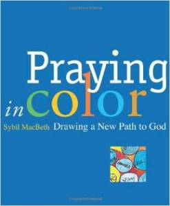 http://www.amazon.com/Praying-Color-Drawing-Active-Prayer/dp/1557255121/ref=sr_1_1?ie=UTF8&qid=1428762586&sr=8-1&keywords=praying+in+color+sybil+macbeth